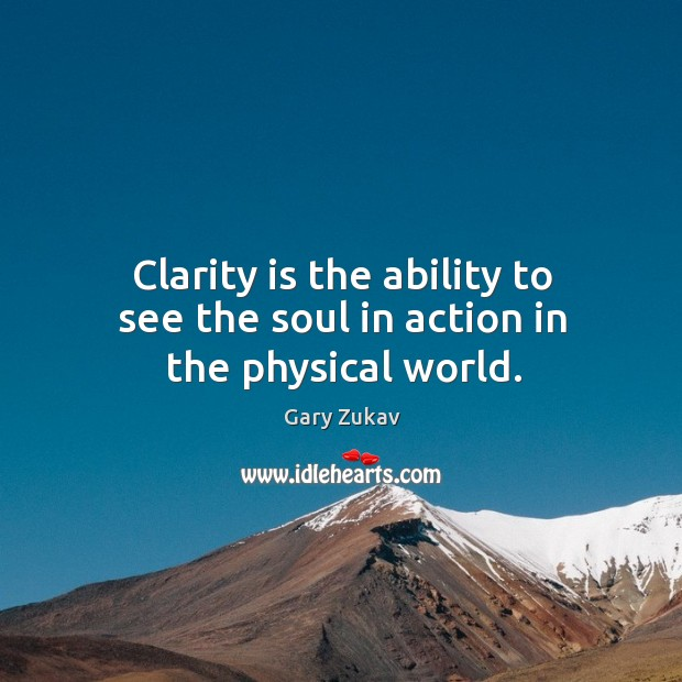 Clarity is the ability to see the soul in action in the physical world. Image