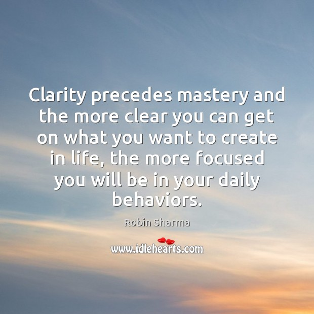 Image, Clarity precedes mastery and the more clear you can get on what