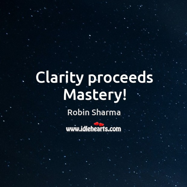 Image, Clarity proceeds Mastery!