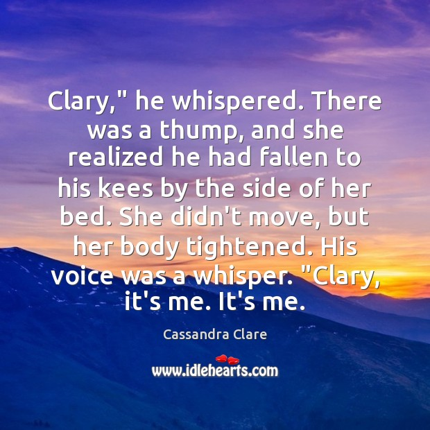 """Clary,"""" he whispered. There was a thump, and she realized he had Image"""