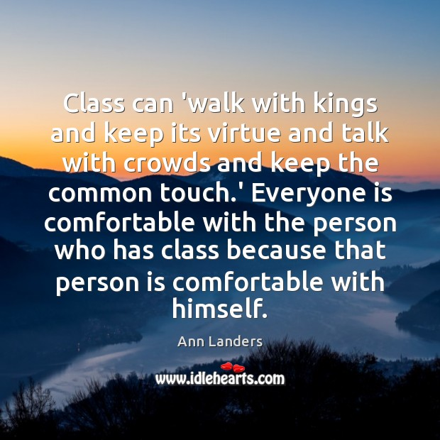 Class can 'walk with kings and keep its virtue and talk with Ann Landers Picture Quote