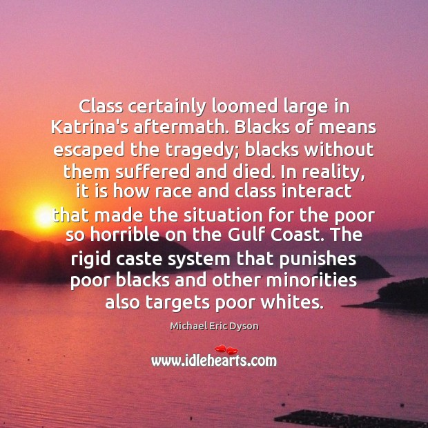 Class certainly loomed large in Katrina's aftermath. Blacks of means escaped the Michael Eric Dyson Picture Quote
