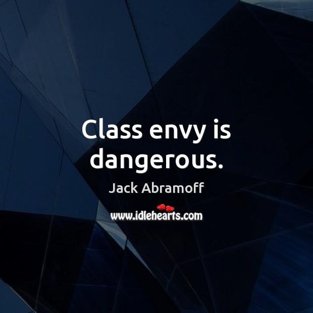 Class envy is dangerous. Envy Quotes Image