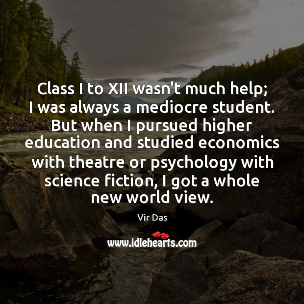 Class I to XII wasn't much help; I was always a mediocre Vir Das Picture Quote