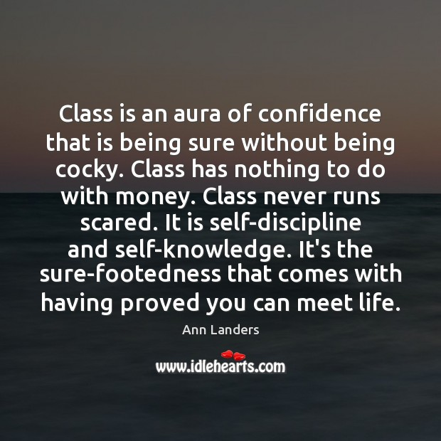 Class is an aura of confidence that is being sure without being Ann Landers Picture Quote