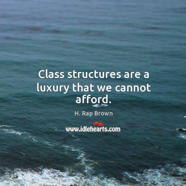Class structures are a luxury that we cannot afford. Image