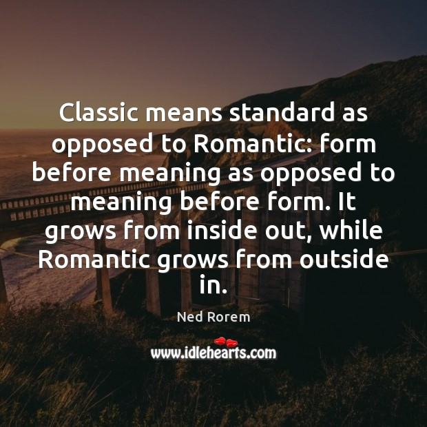 Classic means standard as opposed to Romantic: form before meaning as opposed Image