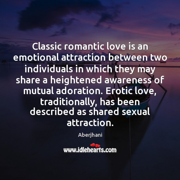 Classic romantic love is an emotional attraction between two individuals in which Image
