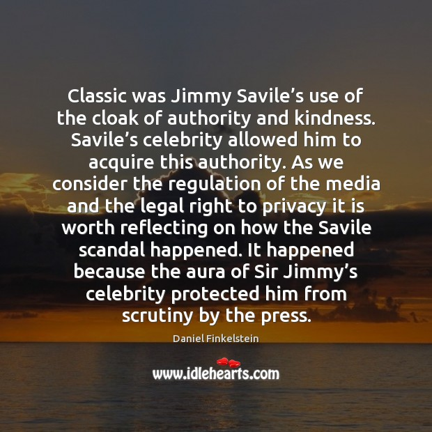 Classic was Jimmy Savile's use of the cloak of authority and Image