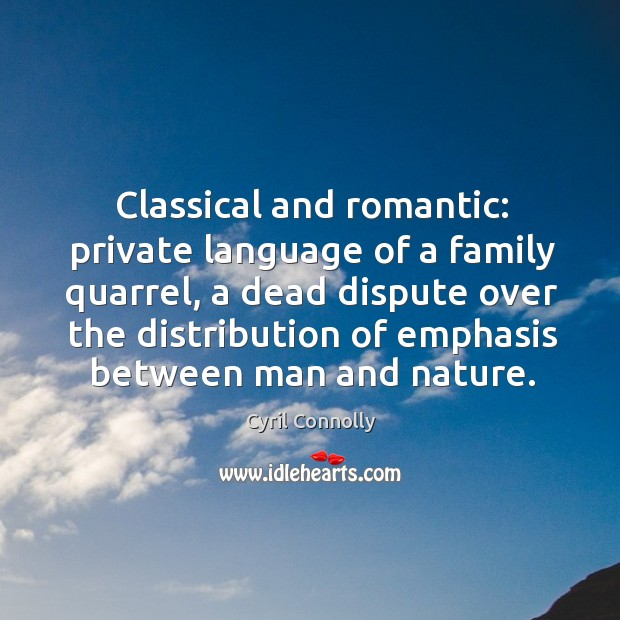 Image, Classical and romantic: private language of a family quarrel, a dead dispute over the
