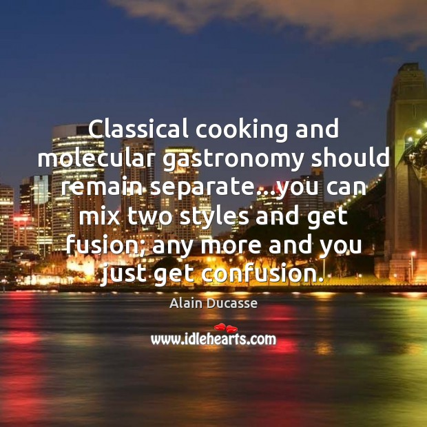 Image, Classical cooking and molecular gastronomy should remain separate…you can mix two