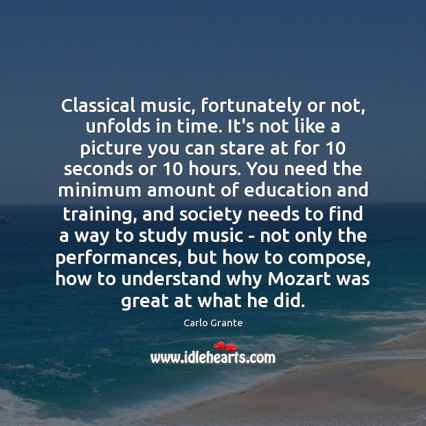 Image, Classical music, fortunately or not, unfolds in time. It's not like a