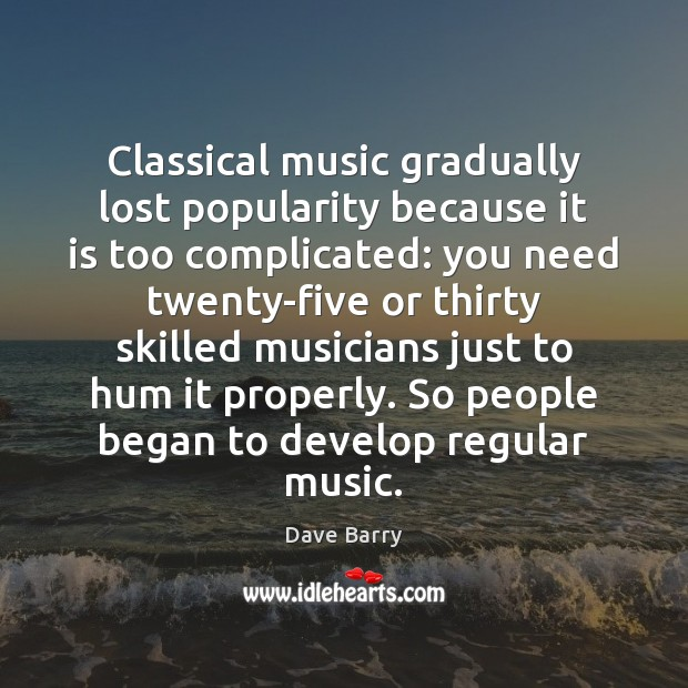 Image, Classical music gradually lost popularity because it is too complicated: you need
