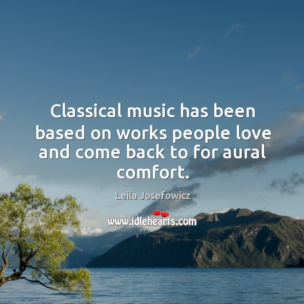 Classical music has been based on works people love and come back to for aural comfort. Leila Josefowicz Picture Quote