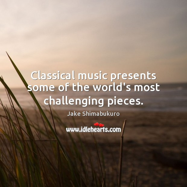 Classical music presents some of the world's most challenging pieces. Image
