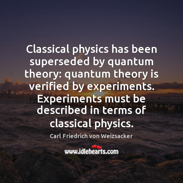 Image, Classical physics has been superseded by quantum theory: quantum theory is verified