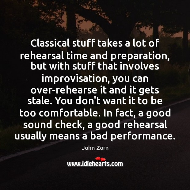 Image, Classical stuff takes a lot of rehearsal time and preparation, but with