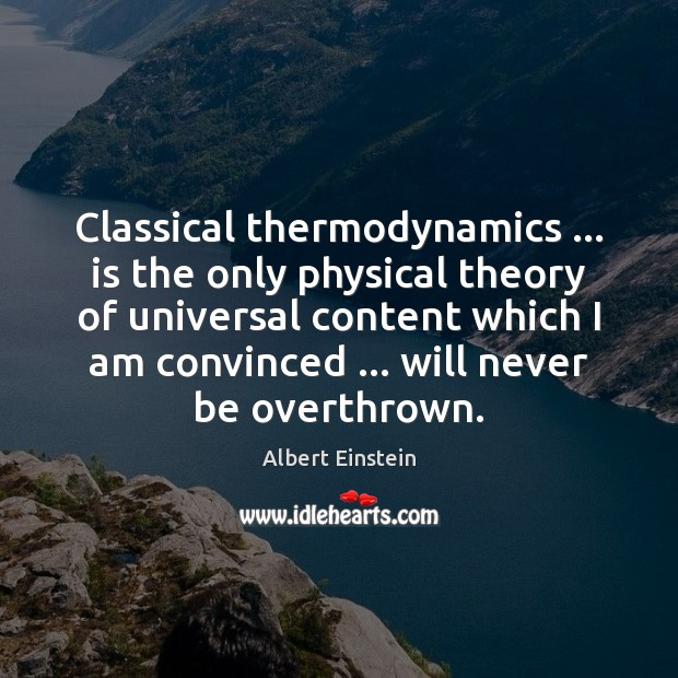 Classical thermodynamics … is the only physical theory of universal content which I Image