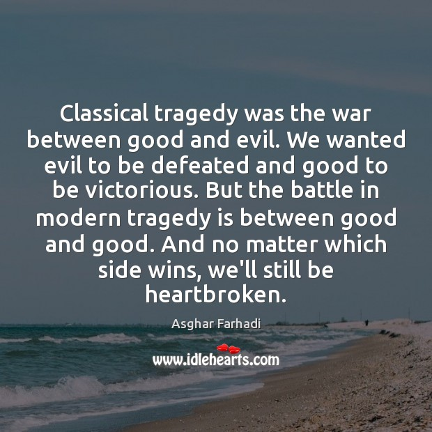 Image, Classical tragedy was the war between good and evil. We wanted evil