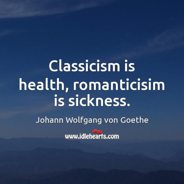 Image, Classicism is health, romanticisim is sickness.