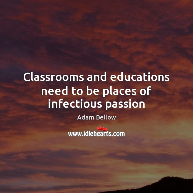 Image, Classrooms and educations need to be places of infectious passion