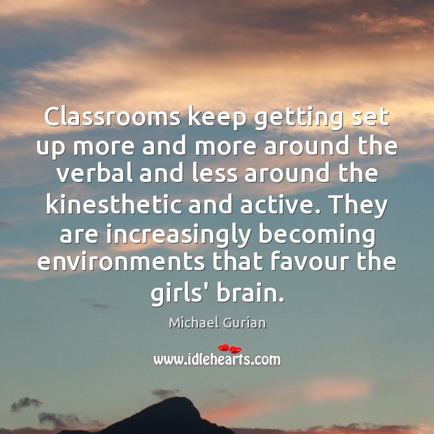 Classrooms keep getting set up more and more around the verbal and Image