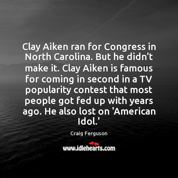 Clay Aiken ran for Congress in North Carolina. But he didn't make Craig Ferguson Picture Quote