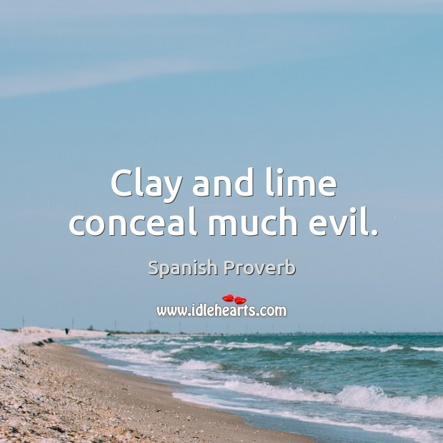 Clay and lime conceal much evil. Spanish Proverbs Image