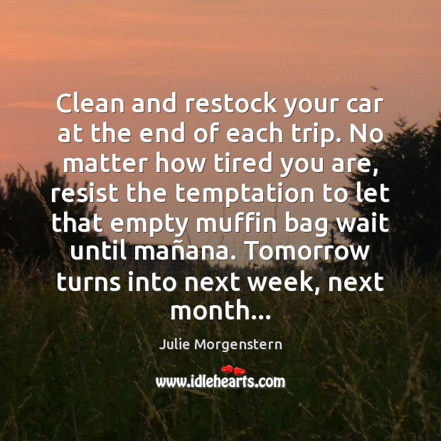 Clean and restock your car at the end of each trip. No Image