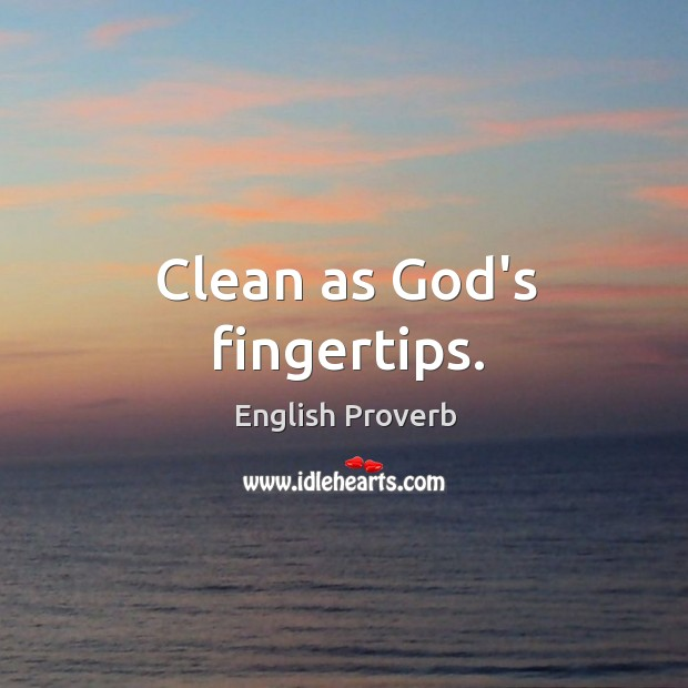 Clean as God's fingertips. English Proverbs Image