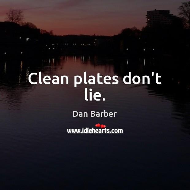 Image, Clean plates don't lie.