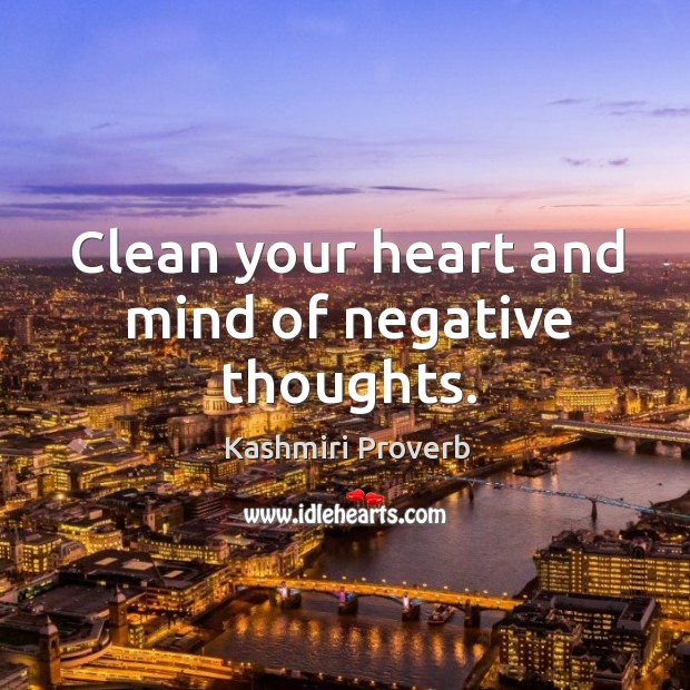 Clean your heart and mind of negative thoughts. Kashmiri Proverbs Image