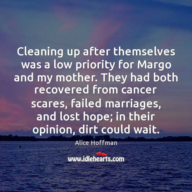 Cleaning up after themselves was a low priority for Margo and my Alice Hoffman Picture Quote