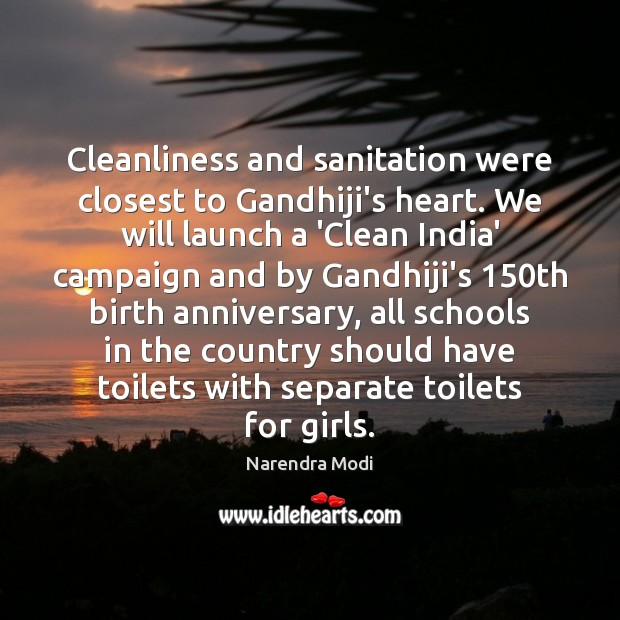 Image, Cleanliness and sanitation were closest to Gandhiji's heart. We will launch a
