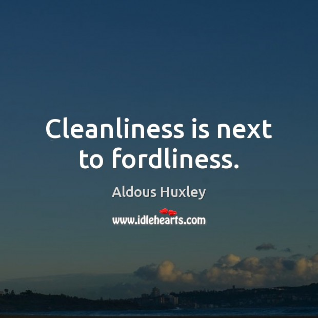 Image, Cleanliness is next to fordliness.
