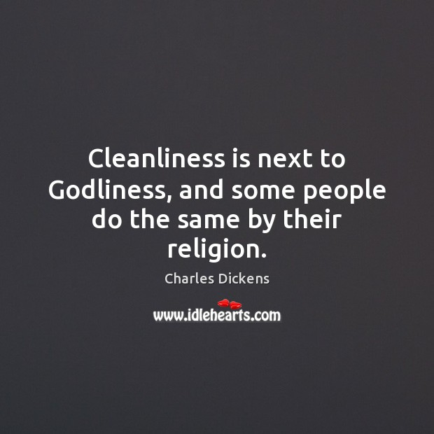 Image, Cleanliness is next to Godliness, and some people do the same by their religion.