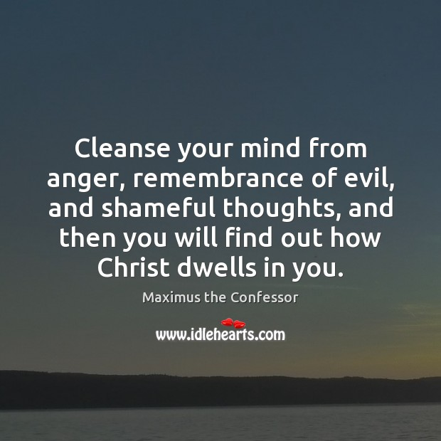 Image, Cleanse your mind from anger, remembrance of evil, and shameful thoughts, and