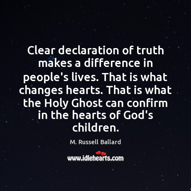 Clear declaration of truth makes a difference in people's lives. That is Image