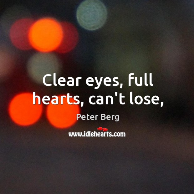 Clear eyes, full hearts, can't lose, Peter Berg Picture Quote