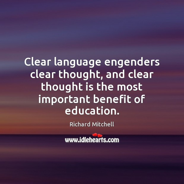 Clear language engenders clear thought, and clear thought is the most important Image