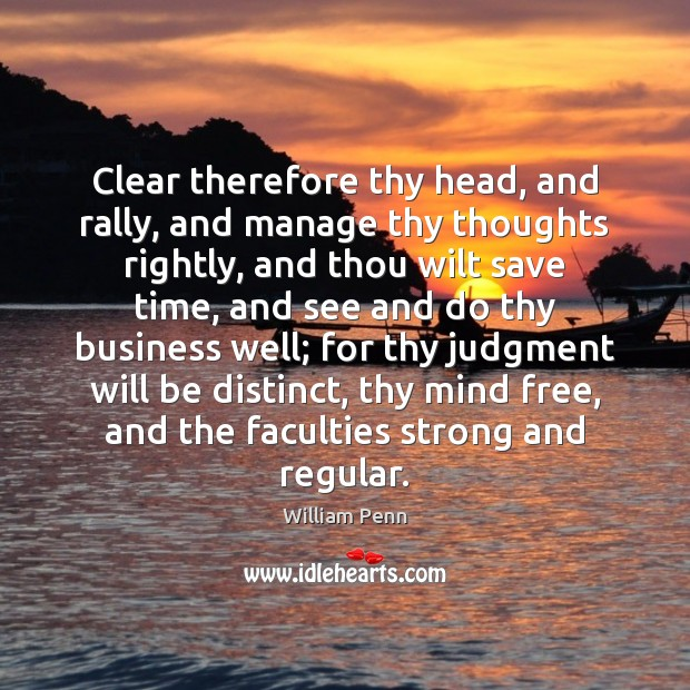 Image, Clear therefore thy head, and rally, and manage thy thoughts rightly, and