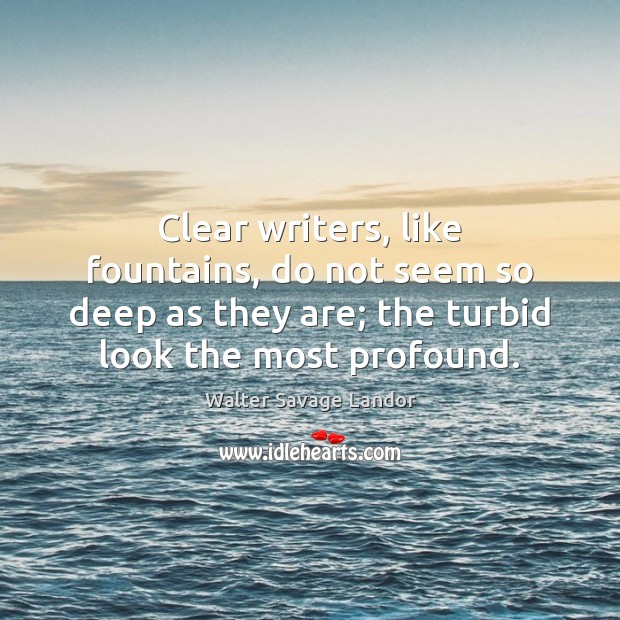 Clear writers, like fountains, do not seem so deep as they are; Image