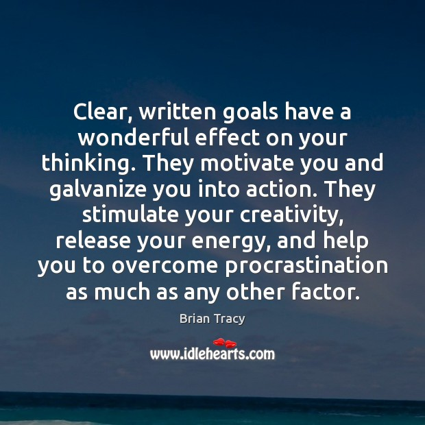 Clear, written goals have a wonderful effect on your thinking. They motivate Image