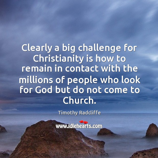 Clearly a big challenge for christianity is how to remain in contact with the millions Image