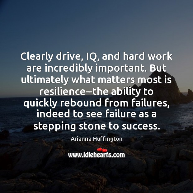 Clearly drive, IQ, and hard work are incredibly important. But ultimately what Arianna Huffington Picture Quote