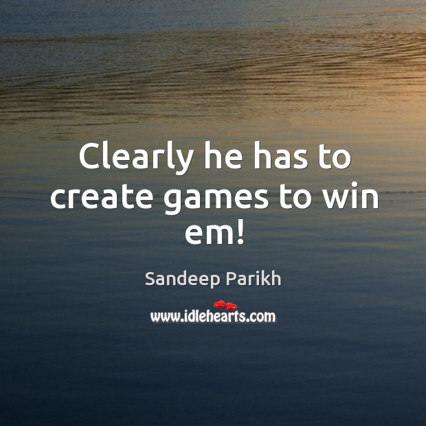Clearly he has to create games to win em! Image
