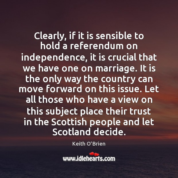 Clearly, if it is sensible to hold a referendum on independence, it Image
