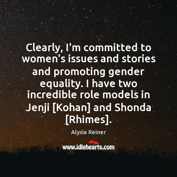 Image, Clearly, I'm committed to women's issues and stories and promoting gender equality.