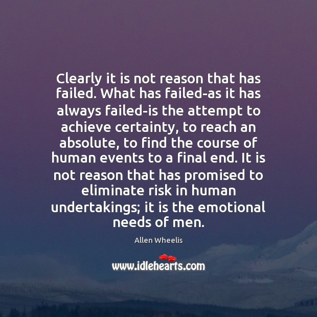 Clearly it is not reason that has failed. What has failed-as it Image