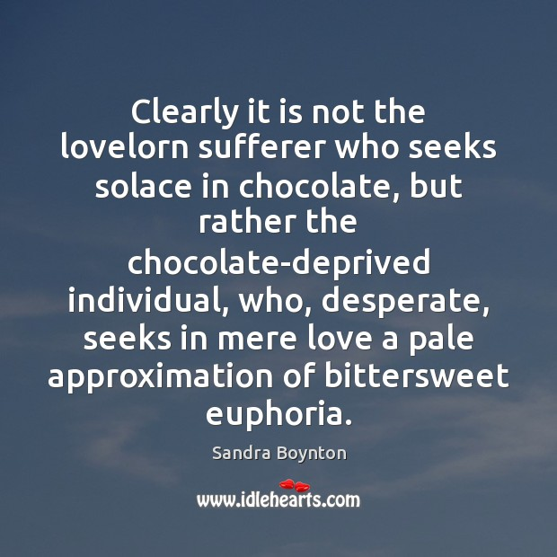Image, Clearly it is not the lovelorn sufferer who seeks solace in chocolate,